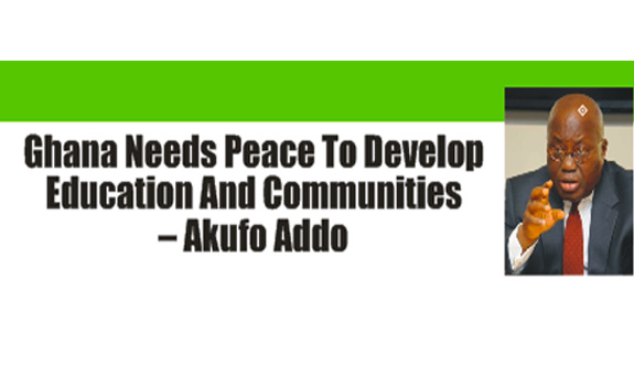 Ghana Needs Peace To Develop Education And Communities – Akufo Addo